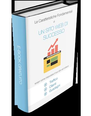 Le caratteristiche fondamentali di un Sito Web che genera Traffico, Opportunità e Guadagni - E-book Gratuito